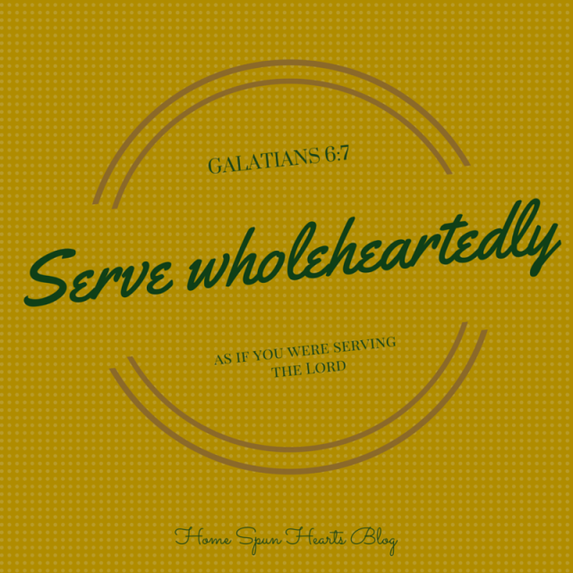 Serve wholeheartedly