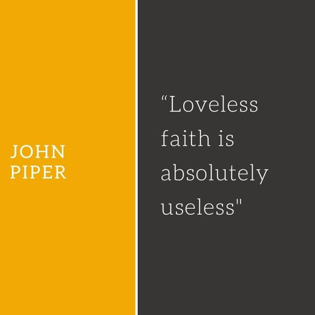 """Loveless faith is absolutely useless_"